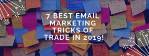 7 Best Email Marketing Tricks of Trade in 2019