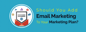 Should You Add Email Marketing To Your Marketing Plan
