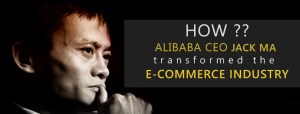 How Alibaba CEO Jack Ma transformed the ecommerce industry