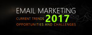Email Marketing 2017 Current Trends and Challenges