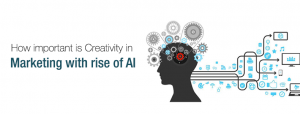 How important is Creativity in Marketing with rising of AI