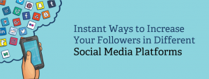 Instant Ways to Increase Your Followers in Social Media