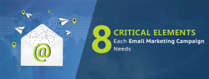 8 Critical Elements Each Email Marketing Campaign Needs
