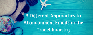 Abandonment Emails in the Travel Industry
