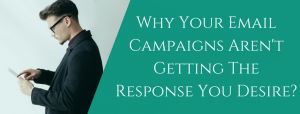 Why your Email campaigns aren't getting the responses you desire