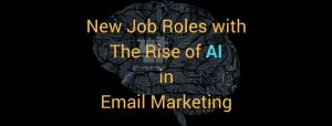 New Job Roles with The Rise of AI in Email Marketing
